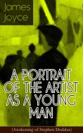 eBook: A PORTRAIT OF THE ARTIST AS A YOUNG MAN (Awakening of Stephen Dedalus)