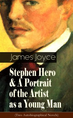 eBook: Stephen Hero & A Portrait of the Artist as a Young Man (Two Autobiographical Novels)
