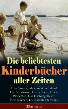 eBook: Die beliebtesten Kinderbücher aller Zeiten: Tom Sawyer, Alice im Wunderland, Die Schatzinsel, Oliver