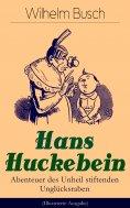 eBook: Hans Huckebein - Abenteuer des Unheil stiftenden Unglücksraben (Illustrierte Ausgabe)