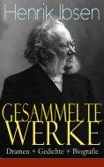 eBook: Gesammelte Werke: Dramen + Gedichte + Biografie