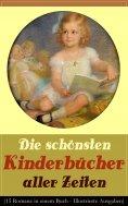 eBook: Die schönsten Kinderbücher aller Zeiten (15 Romane in einem Buch - Illustrierte Ausgaben)