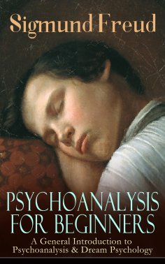 ebook: PSYCHOANALYSIS FOR BEGINNERS: A General Introduction to Psychoanalysis & Dream Psychology