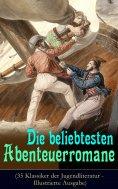 eBook: Die beliebtesten Abenteuerromane (35 Klassiker der Jugendliteratur - Illustrierte Ausgabe)