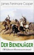 ebook: Der Bienenjäger (Wildwest-Abenteuerroman)