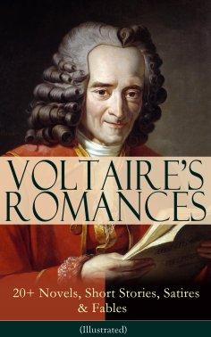 eBook: VOLTAIRE'S ROMANCES: 20+ Novels, Short Stories, Satires & Fables (Illustrated)