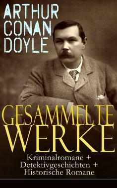 ebook: Gesammelte Werke: Kriminalromane + Detektivgeschichten + Historische Romane