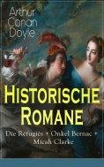 ebook: Historische Romane: Die Réfugiés + Onkel Bernac + Micah Clarke