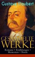 eBook: Gesammelte Werke: Romane + Erzählungen + Memoiren + Briefe