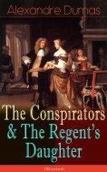 eBook: The Conspirators & The Regent's Daughter (Illustrated)