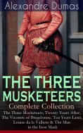 ebook: THE THREE MUSKETEERS - Complete Collection: The Three Musketeers, Twenty Years After, The Vicomte of