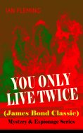 eBook: YOU ONLY LIVE TWICE (James Bond Classic) – Mystery & Espionage Series