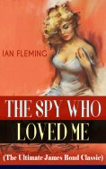 ebook: THE SPY WHO LOVED ME (The Ultimate James Bond Classic)