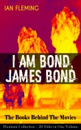 eBook: I AM BOND, JAMES BOND – The Books Behind The Movies: Premium Collection – 20 Titles in One Volume