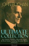 eBook: JOHN BUCHAN Ultimate Collection: Spy Classics, Thrillers, Adventure Novels & Short Stories, Includin