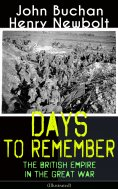 ebook: Days to Remember: The British Empire in the Great War (Illustrated)