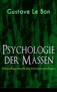 eBook: Psychologie der Massen (Grundlagenwerk der Sozialpsychologie)