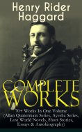 eBook: Complete Works of Henry Rider Haggard: 70+ Works In One Volume (Allan Quatermain Series, Ayesha Seri