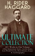 eBook: H. RIDER HAGGARD Ultimate Collection: 60+ Works in One Volume (Allan Quatermain Series, Ayesha Serie