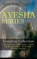 eBook: AYESHA SERIES – Complete Collection: She (A History of Adventure) + Ayesha (The Return of She) + She