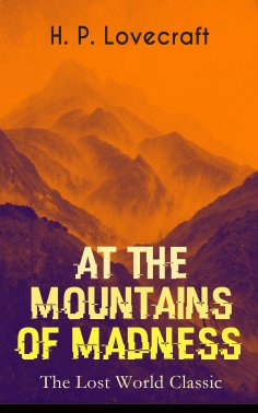 eBook: AT THE MOUNTAINS OF MADNESS (The Lost World Classic)