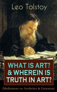 eBook: WHAT IS ART? & WHEREIN IS TRUTH IN ART? (Meditations on Aesthetics & Literature)