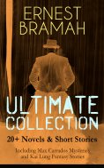 ebook: ERNEST BRAMAH Ultimate Collection: 20+ Novels & Short Stories (Including Max Carrados Mysteries and