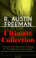 eBook: R. AUSTIN FREEMAN Ultimate Collection: 27 Novels & 60+ Short Stories, including Dr. Thorndyke Series