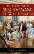 eBook: Die beliebtesten Liebesromane der Weltliteratur (15 Klassiker in einem Buch)