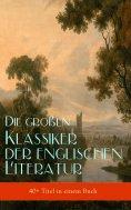 eBook: Die großen Klassiker der englischen Literatur (40+ Titel in einem Buch - Vollständige deutsche Ausga
