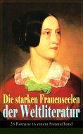 eBook: Die starken Frauenseelen der Weltliteratur (26 Romane in einem Sammelband)