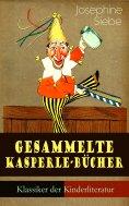 eBook: Gesammelte Kasperle-Bücher (Klassiker der Kinderliteratur)