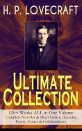 eBook: H. P. LOVECRAFT – Ultimate Collection: 120+ Works ALL in One Volume: Complete Novellas & Short Stori