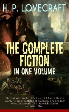 eBook: H. P. LOVECRAFT – The Complete Fiction in One Volume: The Call of Cthulhu, The Case of Charles Dexte
