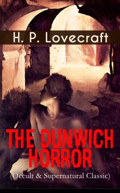 eBook: THE DUNWICH HORROR (Occult & Supernatural Classic)