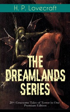 eBook: THE DREAMLANDS SERIES: 20+ Gruesome Tales of Terror in One Premium Edition