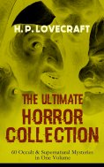ebook: H. P. LOVECRAFT – The Ultimate Horror Collection: 60 Occult & Supernatural Mysteries in One Volume