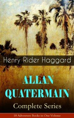 ebook: ALLAN QUATERMAIN – Complete Series: 18 Adventure Books in One Volume