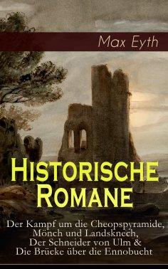eBook: Historische Romane: Der Kampf um die Cheopspyramide, Mönch und Landsknech, Der Schneider von Ulm & D