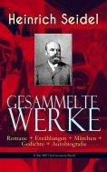 eBook: Gesammelte Werke: Romane + Erzählungen + Märchen + Gedichte + Autobiografie (Über 300 Titel in einem