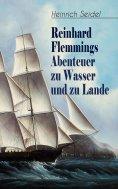 eBook: Reinhard Flemmings Abenteuer zu Wasser und zu Lande