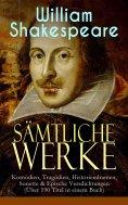 ebook: Sämtliche Werke: Komödien, Tragödien, Historiendramen, Sonette & Epische Versdichtungen