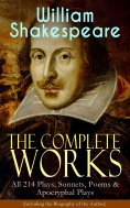 eBook: The Complete Works of William Shakespeare: All 214 Plays, Sonnets, Poems & Apocryphal Plays (Includi