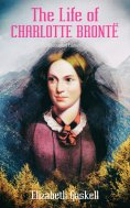 eBook: The Life of Charlotte Brontë (Illustrated Edition)