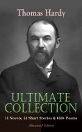 eBook: THOMAS HARDY Ultimate Collection: 15 Novels, 53 Short Stories & 650+ Poems (Illustrated Edition)