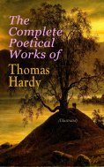 eBook: The Complete Poetical Works of Thomas Hardy (Illustrated)
