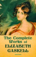 ebook: The Complete Works of Elizabeth Gaskell (Illustrated)