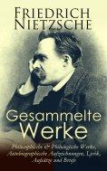 eBook: Gesammelte Werke: Philosophische & Philologische Werke, Autobiographische Aufzeichnungen, Lyrik, Auf