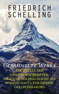 eBook: Gesammelte Werke: Die Quelle der ewigen Wahrheiten, Die Natur der Philosophie als Wissenschaft & Phi