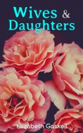 ebook: Wives & Daughters (Illustrated Edition)
